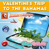 Win A Valentine's Trip to Bahamas on Instant Bingo